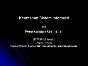Keamanan Sistem Informasi 03 Perencanaan keamanan STMIKMikroskil Afen