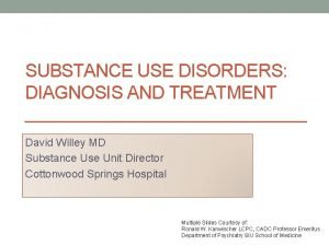 SUBSTANCE USE DISORDERS DIAGNOSIS AND TREATMENT David Willey