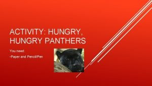 ACTIVITY HUNGRY HUNGRY PANTHERS You need Paper and