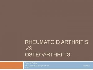 RHEUMATOID ARTHRITIS VS OSTEOARTHRITIS Anusha Reddy FY 1