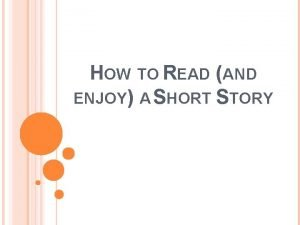HOW TO READ AND ENJOY A SHORT STORY