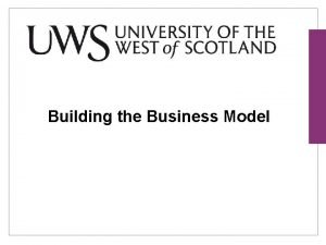 Building the Business Model Definition A business model