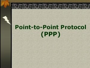 PointtoPoint Protocol PPP PPP Overview Link Control Protocol