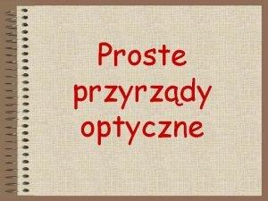 Proste przyrzdy optyczne Wojciech Koodziejczyk Szymon Sobolewski Klasa