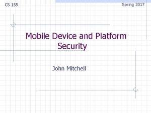 Spring 2017 CS 155 Mobile Device and Platform
