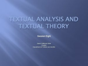 TEXTUAL ANALYSIS AND TEXTUAL THEORY Session Eight Sren