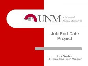 Job End Date Project Lisa Gamboa HR Consulting