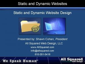 Static and Dynamic Websites Static and Dynamic Website