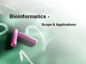 Bioinformatics Scope Applications Definition The application of computer