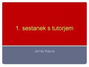 1 sestanek s tutorjem Jernej Kapus Vodstvo fakultete