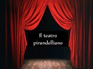 UUHHHU Il teatro pirandelliano v Rese celebre Pirandello