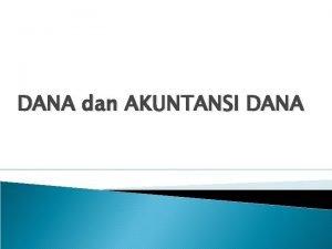 DANA dan AKUNTANSI DANA Sistem Akuntansi Pemerintahan direncanakan