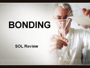 BONDING SOL Review Introduction to Bonding Bonding Lets