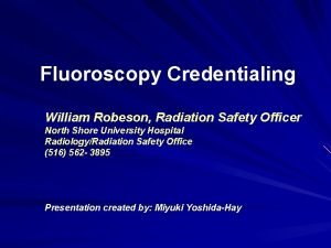 Fluoroscopy Credentialing William Robeson Radiation Safety Officer North