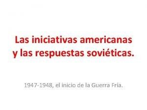 Las iniciativas americanas y las respuestas soviticas 1947