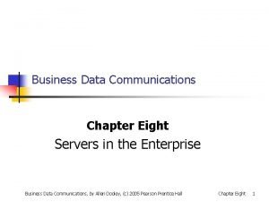 Business Data Communications Chapter Eight Servers in the