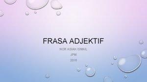 FRASA ADJEKTIF NOR ASIAH ISMAIL JPM 2016 FRASA
