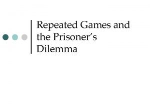 Repeated Games and the Prisoners Dilemma Defect Cooperate
