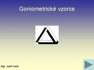 Goniometrick vzorce Mgr Jozef Vozr Defincia goniometrickch funkci