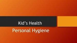Kids Health Personal Hygiene Hygiene Your Body To