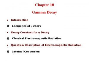 Chapter 10 Gamma Decay Introduction Energetics of Decay