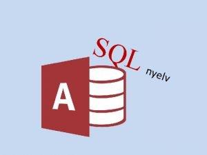 SQL nye lv SQL Jellemzi Nemcsak lekrdez nyelv