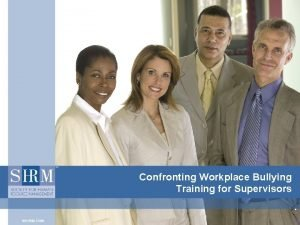 Confronting Workplace Bullying Training for Supervisors Introduction Bullying