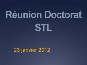 Runion Doctorat STL 23 janvier 2012 1 Un
