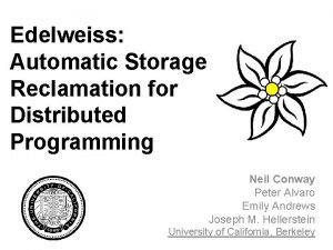 Edelweiss Automatic Storage Reclamation for Distributed Programming Neil