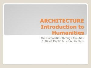 ARCHITECTURE Introduction to Humanities The Humanities Through The