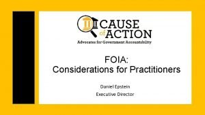 FOIA Considerations for Practitioners Daniel Epstein Executive Director