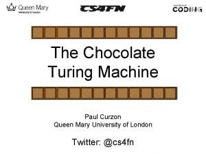 The Chocolate Turing Machine Paul Curzon Queen Mary
