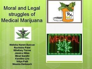 Moral and Legal struggles of Medical Marijuana Melisha