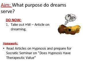 Aim What purpose do dreams serve DO NOW