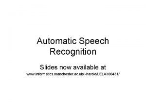 Automatic Speech Recognition Slides now available at www