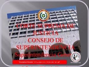 CORTE SUPREMA DE JUSTICIA CONSEJO DE SUPERINTENDENCIA Superintendencia