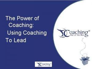 The Power of Coaching Using Coaching To Lead