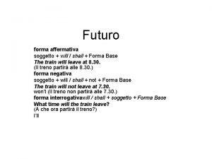 Futuro forma affermativa soggetto will shall Forma Base