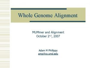Whole Genome Alignment MUMmer and Alignment October 2