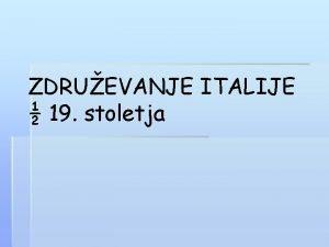 ZDRUEVANJE ITALIJE 19 stoletja Liberalno meanstvo del plemstva