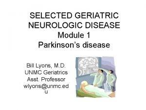 SELECTED GERIATRIC NEUROLOGIC DISEASE Module 1 Parkinsons disease