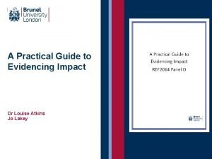 A Practical Guide to Evidencing Impact Dr Louise