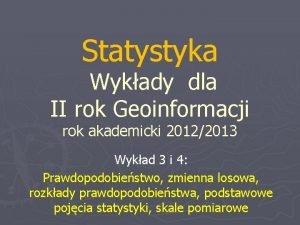 Statystyka Wykady dla II rok Geoinformacji rok akademicki
