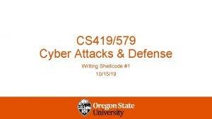 CS 419579 Cyber Attacks Defense Writing Shellcode 1
