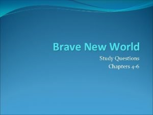 Brave New World Study Questions Chapters 4 6