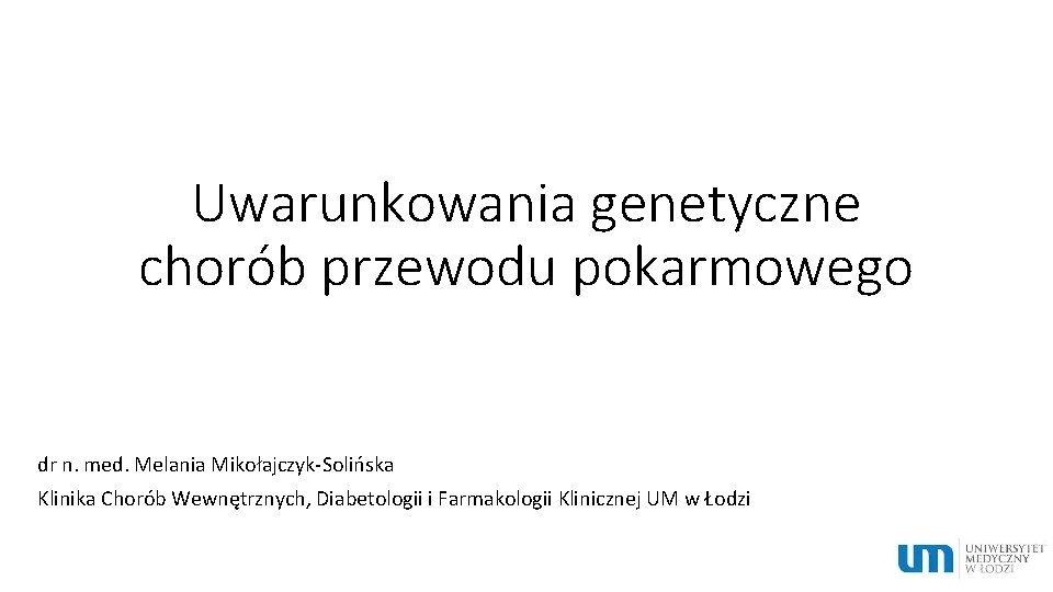 Uwarunkowania genetyczne chorb przewodu pokarmowego dr n med