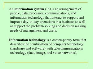 An information system IS is an arrangement of