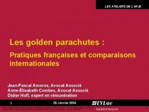 LES ATELIERS DE LAFJE Les golden parachutes Pratiques