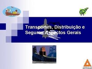 Transportes Distribuio e Seguros Aspectos Gerais 1 TRANSPORTES