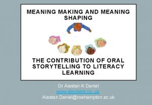 MEANING MAKING AND MEANING SHAPING THE CONTRIBUTION OF